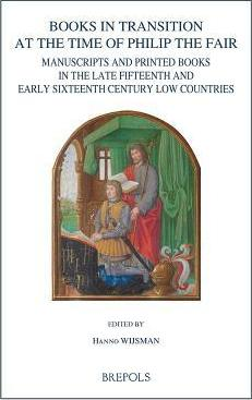 Books in Transition at the Time of Philip the Fair - Hanno Wijsman