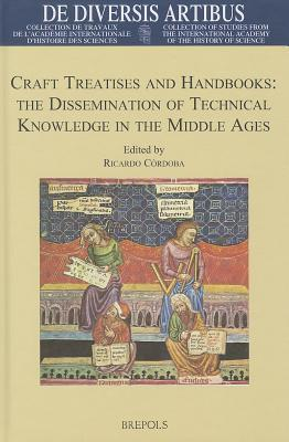 Craft Treatises and Handbooks : The Dissemination of Technical Knowledge in the Middle Ages