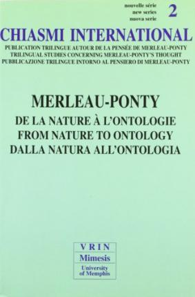 Chiasmi International: Merleau Ponty - From Nature to Ontology