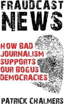 Fraudcast News - How Bad Journalism Supports Our Bogus Democracies