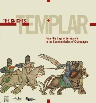The Knights Templar : from the Days of Jerusalem to the Commanderies of Champagne