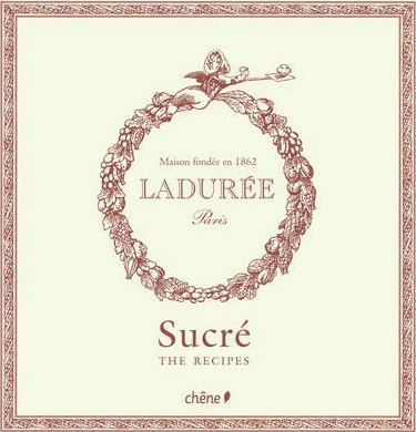Laduree: the Sweet Recipes