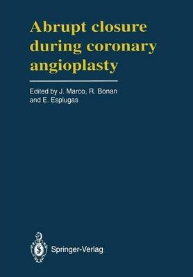 Abrupt Closure During Coronary Angioplasty: A Satellite Symposium of the Third Complex Coronary Angioplasty Course (Toulouse, France - April, 27, 1991)