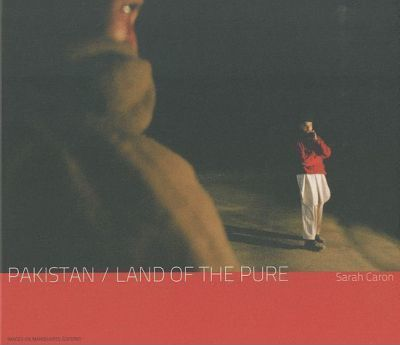 Sarah Caron - Pakistan / Land of the Pure