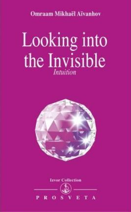 Looking into the Invisible : Intuition Clairvoyance Dreams