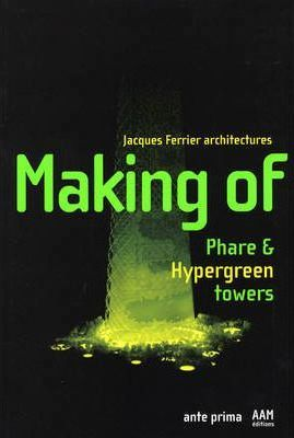The Making of Phare and Hypergreen Towers