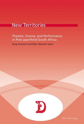 New Territories : Theatre, Drama, and Performance in Post-apartheid South Africa