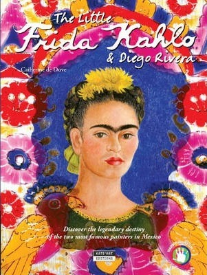The Little Frida Kahlo & Diego Rivera : Discover the legendary destiny of the two most famous painters in Mexico