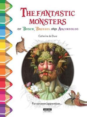 The Fantastic Monsters of Bosch, Bruegel and Arcimboldo : Colour and Learn with...