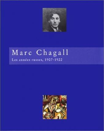 Marc Chagall: Les Annees Russes 1907-1922