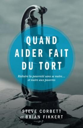 Quand Aider Fait Du Tort (When Helping Hurts : How to Alleviate Poverty Without Hurting the Poor