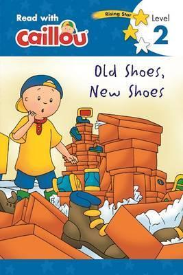 Caillou, Old Shoes, New Shoes : Read With Caillou, Level 2
