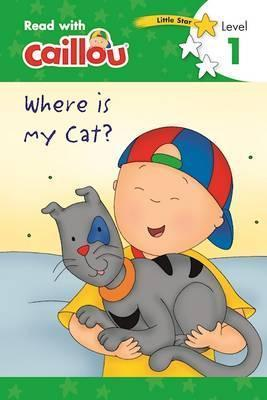 Caillou, Where Is My Cat? : Read With Caillou, Level 1