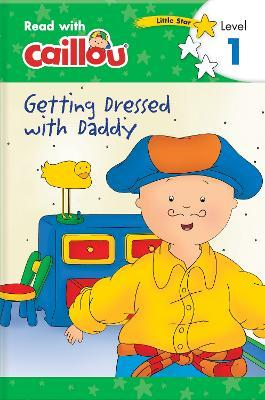 Caillou: Getting Dressed with Daddy - Read with Caillou, Level 1