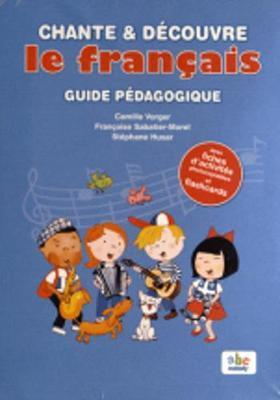 Sing and Learn : Chante et decouvre le francais (French edition) Guide peda