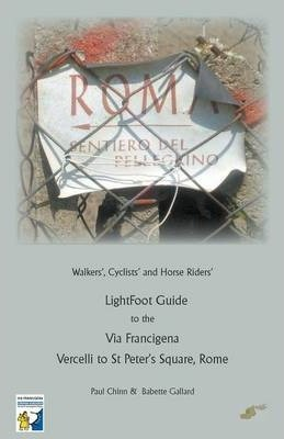 LightFoot Guide to the Via Francigena Edition 5 - Vercelli to St Peter's Square, Rome