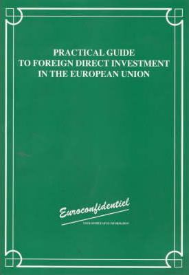 The Practical Guide to Foreign Direct Investment in the European Union