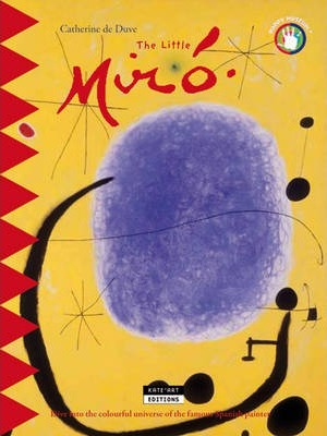 The Little Miro : Dive into the Colourful Universe of the Famous Spanish Painter