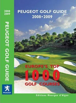 "Peugeot Golf Guide 2008-2009 2008: ""Peugeot Golf Guide 2006/2007 - Europe's Top 1000 Golf Courses"""