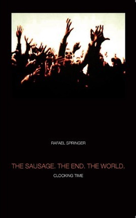 The Sausage. the End. the World. Cover Image