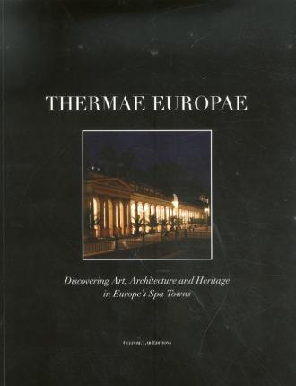 Thermae europae. Discovering Art, Architecture and Heritage in Europe's Spa Towns