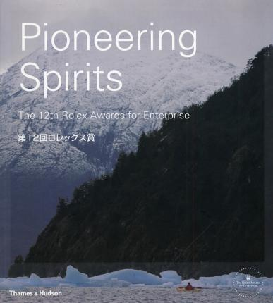 Pioneering Spirits. The 12th Rolex Awards for Enterprise. 12°edition. Japanese Edition