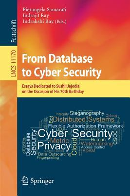 From Database to Cyber Security  Essays Dedicated to Sushil Jajodia on the Occasion of His 70th Birthday