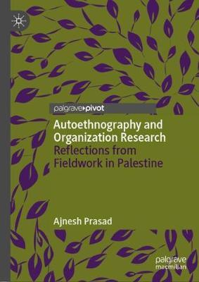 Autoethnography and Organization Research  Reflections from Fieldwork in Palestine