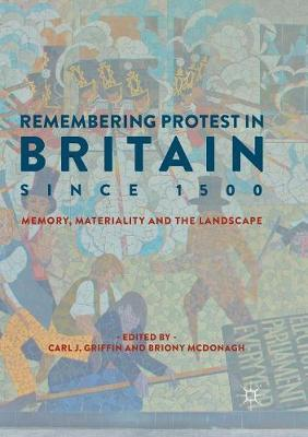Remembering Protest in Britain since 1500  Memory, Materiality and the Landscape
