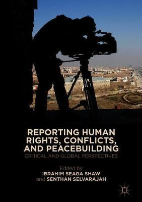 Reporting Human Rights, Conflicts, and Peacebuilding  Critical and Global Perspectives