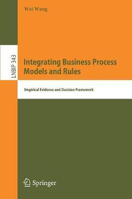 Integrating Business Process Models and Rules  Empirical Evidence and Decision Framework