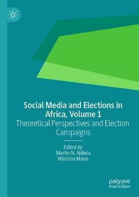 Social Media and Elections in Africa, Volume 1  Theoretical Perspectives and Election Campaigns