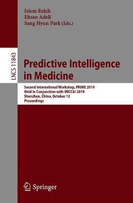 Predictive Intelligence in Medicine  Second International Workshop, PRIME 2019, Held in Conjunction with MICCAI 2019, Shenzhen, China, October 13, 2019, Proceedings