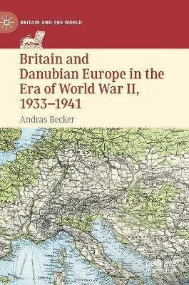 Britain and Danubian Europe in the Era of World War II, 1933-1941