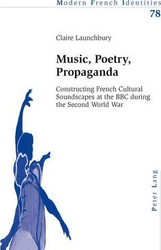 Music, Poetry, Propaganda  Constructing French Cultural Soundscapes at the BBC during the Second World War