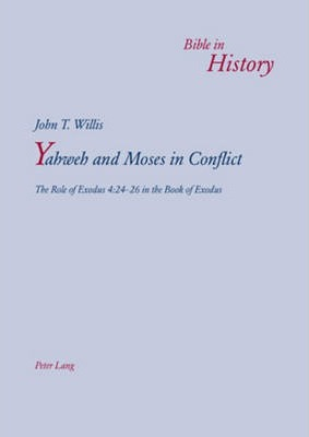 Yahweh and Moses in Conflict : John T  Willis : 9783034304627