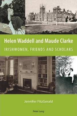 Helen Waddell and Maude Clarke: Irishwomen, Friends and Scholars