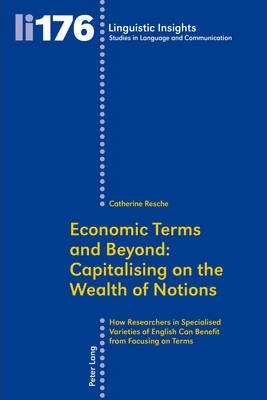 Economic Terms and Beyond: Capitalising on the Wealth of Notions: How Researchers in Specialised Varieties of English Can Benefit from Focusing on Terms