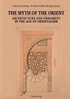 The Myth of the Orient : Architecture and Ornament in the Age of Orientalism