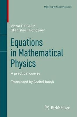 equations of mathematical physics  Equations in Mathematical Physics : Victor P. Pikulin : 9783034802673