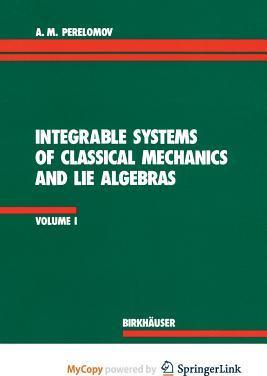 Integrable Systems of Classical Mechanics and Lie Algebras Volume I