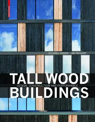 Tall Wood Buildings : Design, Construction and Performance