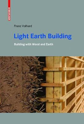 Light Earth Building : A Handbook for Building with Wood and Earth