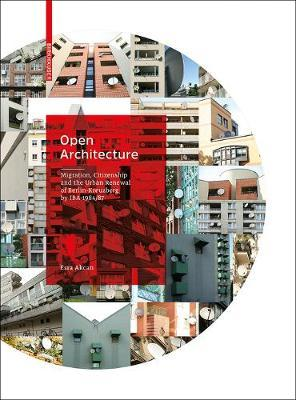 Open Architecture  Migration, Citizenship and the Urban Renewal of Berlin-Kreuzberg by IBA 1984/87