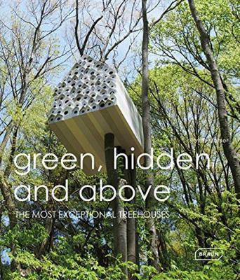 Green, Hidden and Above: The Most Exceptional Treehouses