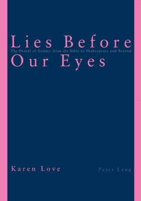 Lies Before Our Eyes: The Denial of Gender from the Bible to Shakespeare and Beyond