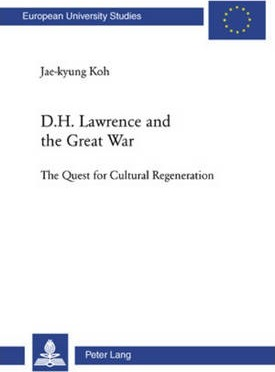 D. H. Lawrence and the Great War: The Quest for Cultural Regeneration