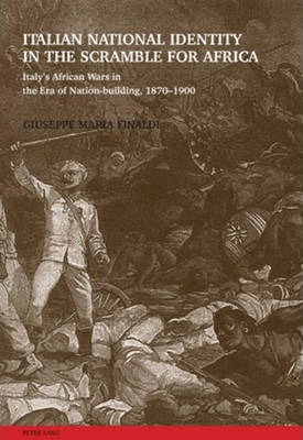 Italian National Identity in the Scramble for Africa : Italy's African Wars in the Era of Nation-building, 1870-1900