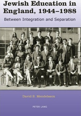 Jewish Education in England, 1944-1988  Between Integration and Separation