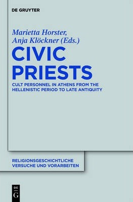 Civic Priests: Cult Personnel in Athens from the Hellenistic Period to Late Antiquity